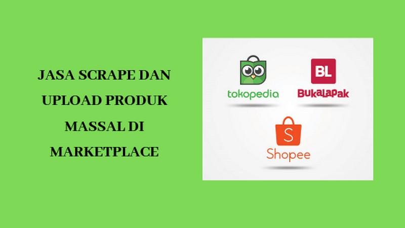 Jasa Scrape Produk Dan Upload Massal Marketplace Murah
